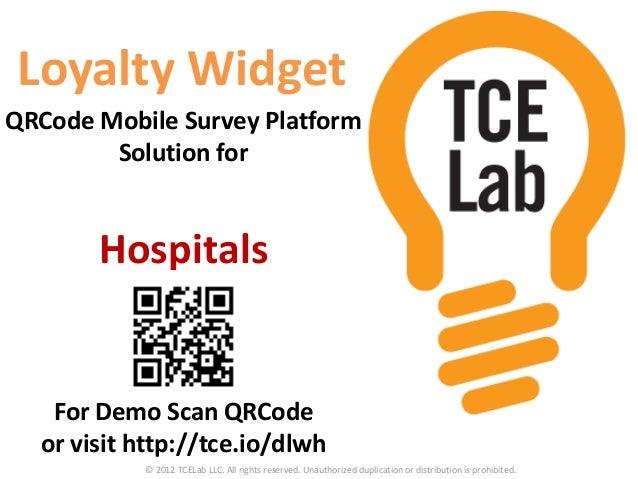 Loyalty WidgetQRCode Mobile Survey Platform        Solution for       Hospitals   For Demo Scan QRCode  or visit http://tc...