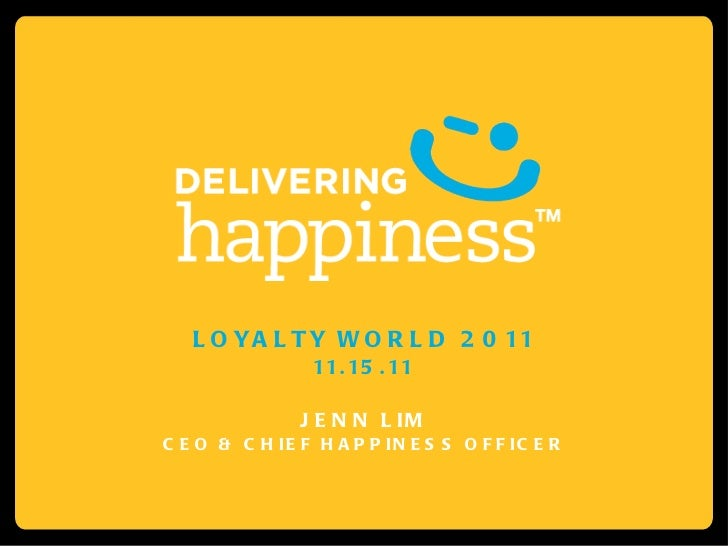LOYALTY WORLD 2011 11.15.11 JENN LIM CEO & CHIEF HAPPINESS OFFICER