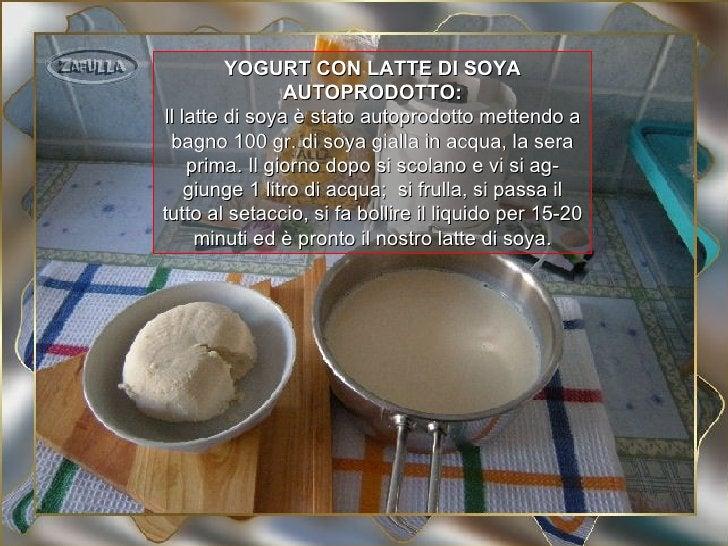 YOGURT CON LATTE DI SOYA                AUTOPRODOTTO:Il latte di soya è stato autoprodotto mettendo a bagno 100 gr. di soy...