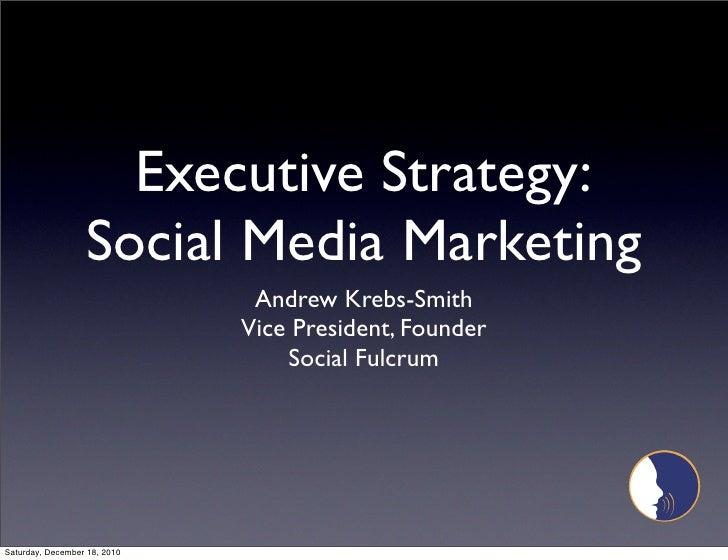 Executive Strategy:                   Social Media Marketing                                Andrew Krebs-Smith            ...