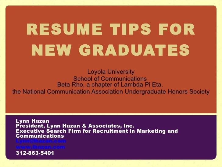 RESUME TIPS FOR NEW GRADUATES Loyola University School of Communications  Beta Rho, a chapter of Lambda Pi Eta,  the Natio...