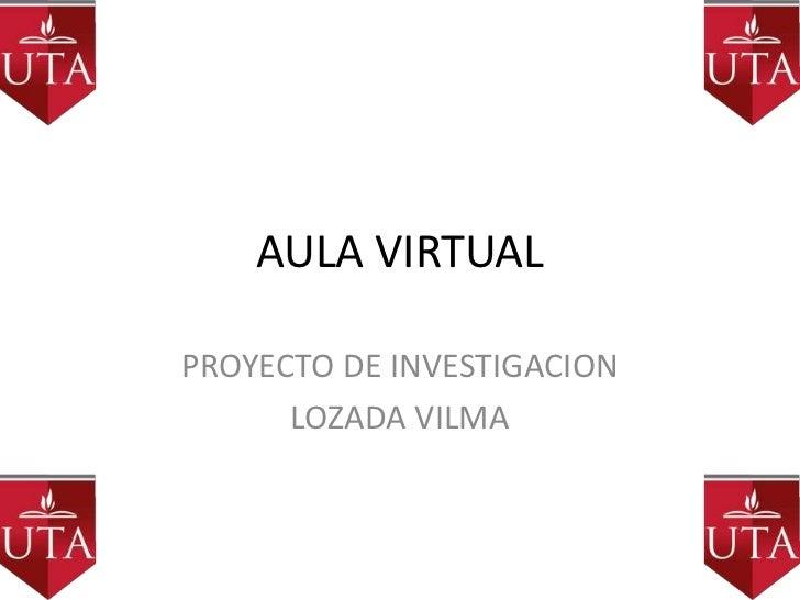AULA VIRTUALPROYECTO DE INVESTIGACION      LOZADA VILMA
