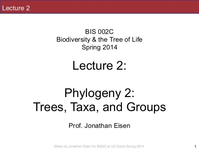 Slides by Jonathan Eisen for BIS2C at UC Davis Spring 2014 Lecture 2 ! BIS 002C Biodiversity & the Tree of Life Spring 201...