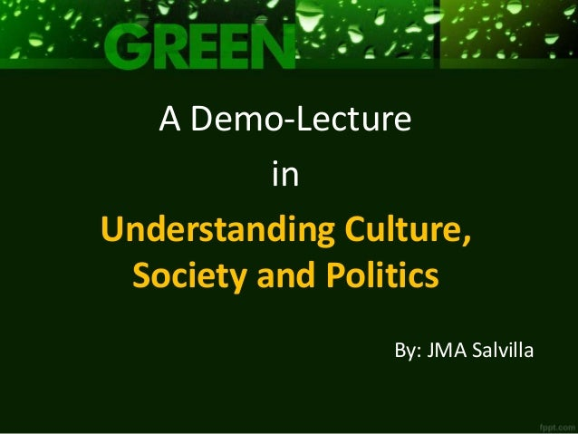 By: JMA Salvilla A Demo-Lecture in Understanding Culture, Society and Politics