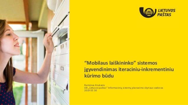 """""""Mobilaus laiškininko"""" sistemos įgyvendinimas iteraciniu-inkrementiniu kūrimo būdu Ramūnas Krukonis AB """"Lietuvos paštas"""" I..."""