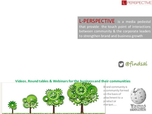 L-PERSPECTIVE  is a media pedestal that provide the touch point of interactions between community & the corporate leaders ...