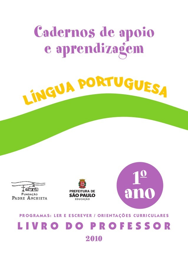 1o ano Cadernos de apoio e aprendizagem L I V R O D O P R O F E S S O R 2010 lIngua portuguesa P R O G R A M A S : L E R E...