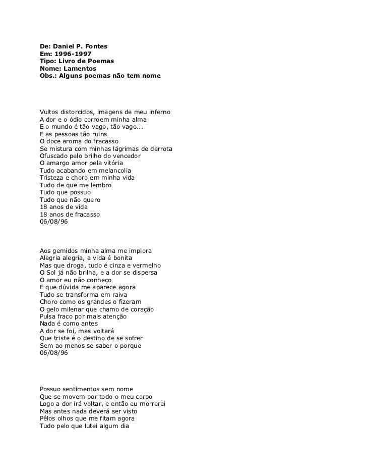 De: Daniel P. FontesEm: 1996-1997Tipo: Livro de PoemasNome: LamentosObs.: Alguns poemas não tem nomeVultos distorcidos, im...