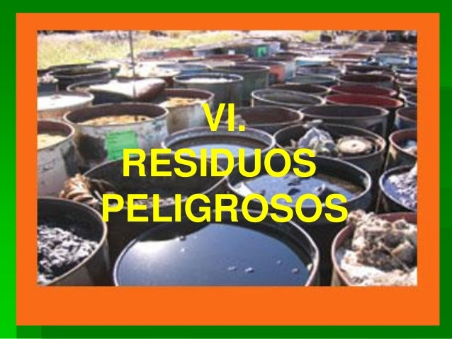 VI. RESIDUOS PELIGROSOS