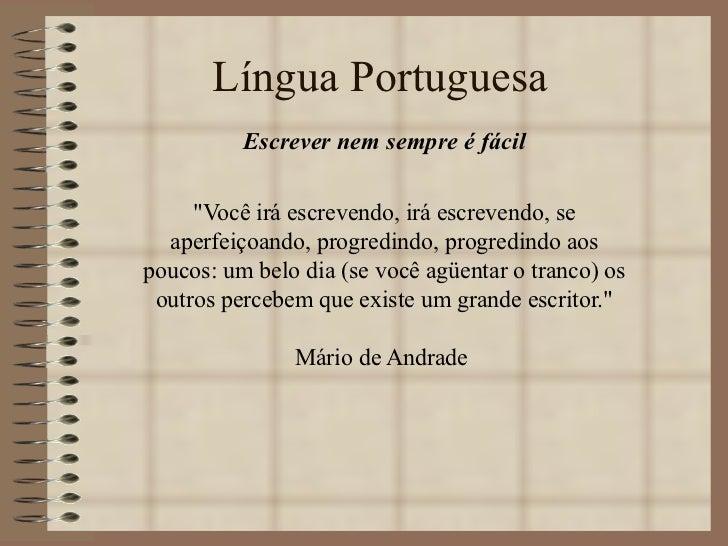 """Língua Portuguesa Escrever nem sempre é fácil """"Você irá escrevendo, irá escrevendo, se aperfeiçoando, progredindo, pr..."""
