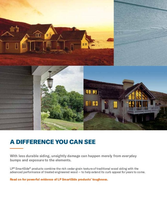 A DIFFERENCE YOU CAN SEE With less durable siding, unsightly damage can happen merely from everyday bumps and exposure to ...