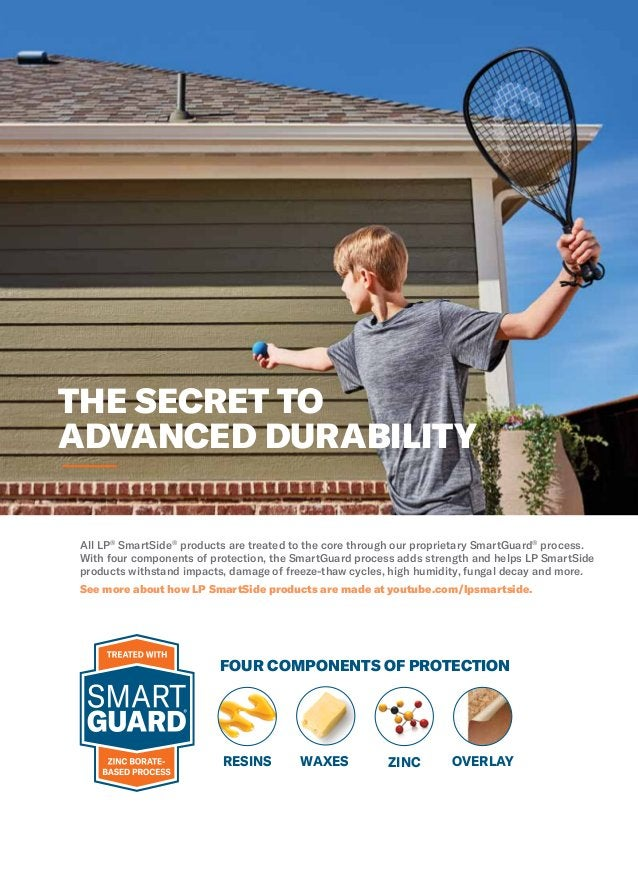 All LP® SmartSide® products are treated to the core through our proprietary SmartGuard® process. With four components of p...