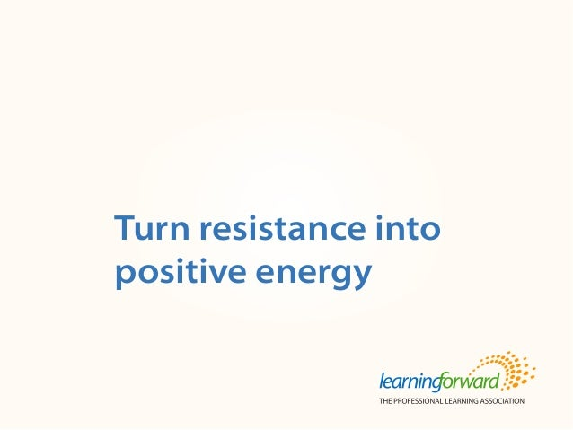 Source: : von Frank, V. (2013, Summer). Turn resistance into positive energy. The Learning Principal 8(4). (p.1, 4-5). Ava...