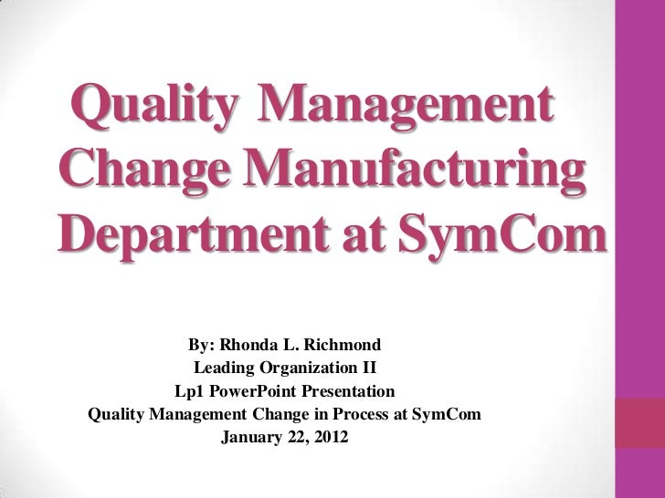 Quality ManagementChange ManufacturingDepartment at SymCom            By: Rhonda L. Richmond             Leading Organizat...
