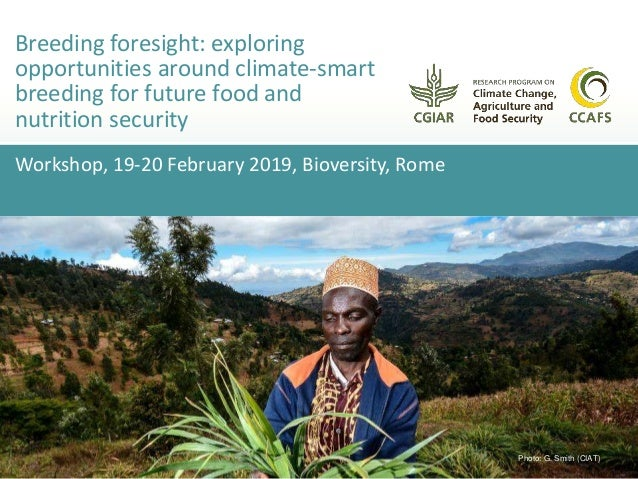 Workshop, 19-20 February 2019, Bioversity, Rome Breeding foresight: exploring opportunities around climate-smart breeding ...