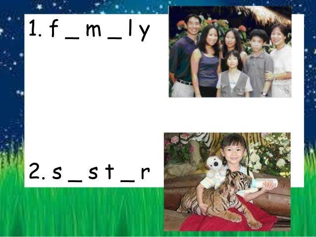 1. f _ m _ l y2. s _ s t _ r