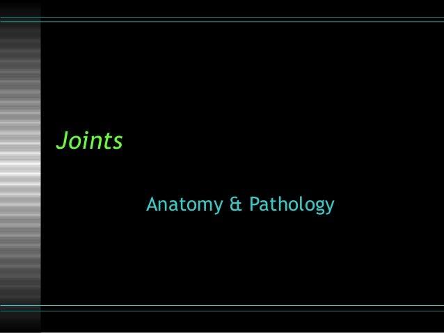 Joints         Anatomy & Pathology