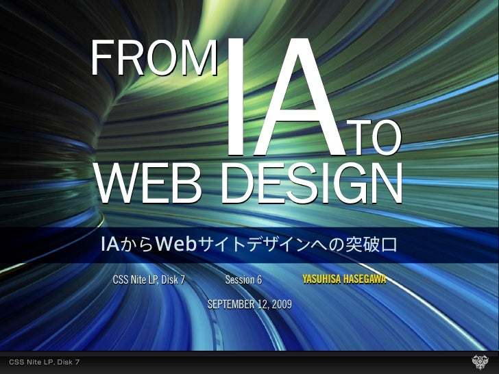 FROM  WEB DESIGN                        IA                           TO  CSS Nite LP, Disk 7      Session 6         YASUHI...