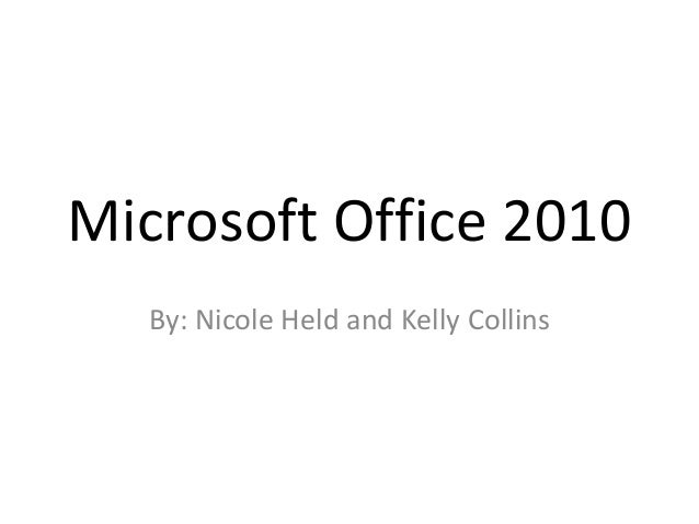 Microsoft Office 2010 By: Nicole Held and Kelly Collins
