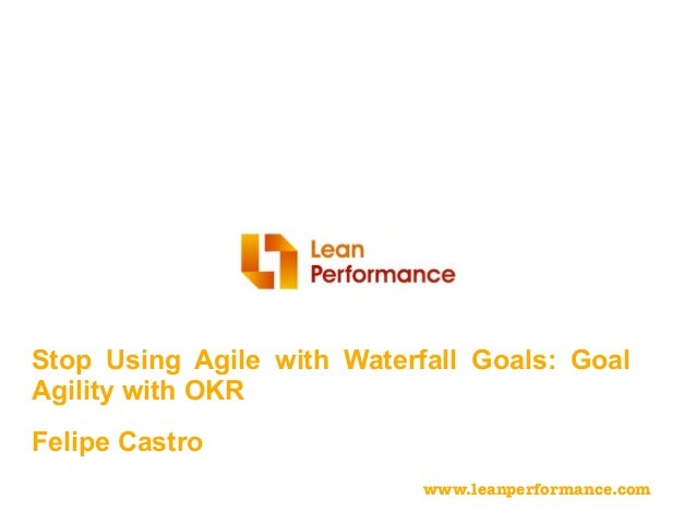 Agile2016: Stop Using Agile with Waterfall Goals: Goal