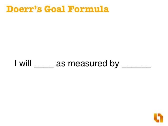 Objective: •Aspirational. •Memorable – Simpler, shorter, remarkable. •Qualitative. OKR: Components Key Results: •2-5 per O...