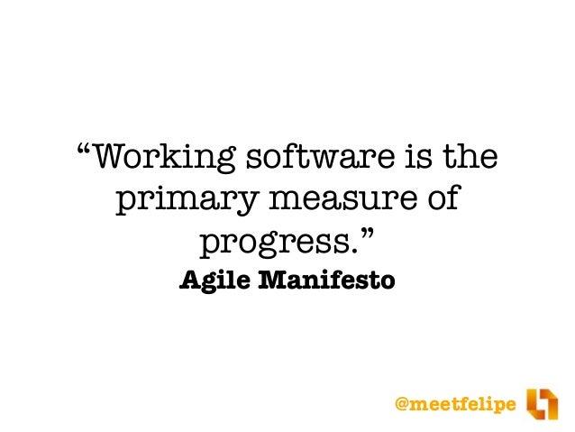 "@meetfelipe ""Working software is the primary measure of progress."" Agile Manifesto ✘"