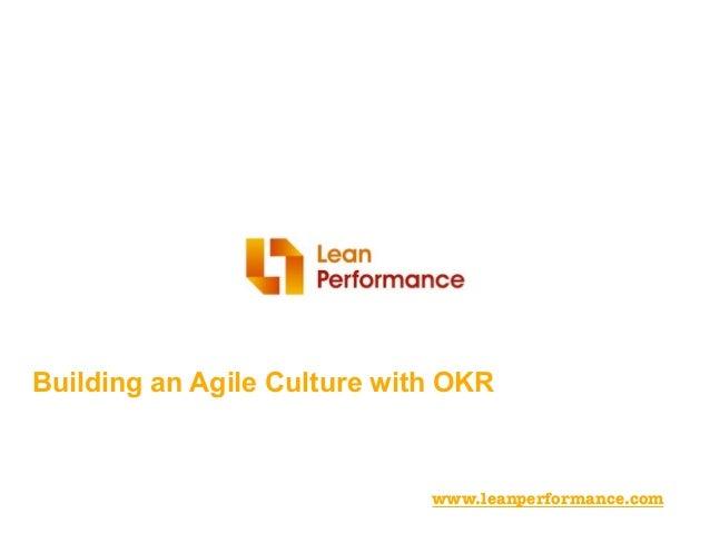 Building an Agile Culture with OKR www.leanperformance.com