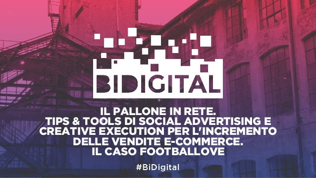 IL PALLONE IN RETE. TIPS & TOOLS DI SOCIAL ADVERTISING E CREATIVE EXECUTION PER L'INCREMENTO DELLE VENDITE E-COMMERCE. IL ...