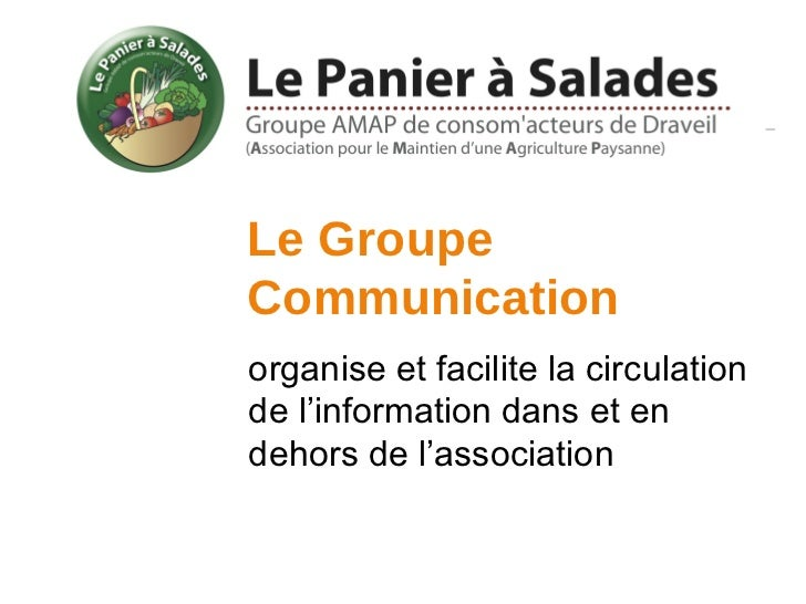 Le GroupeCommunicationorganise et facilite la circulationde l'information dans et endehors de l'association