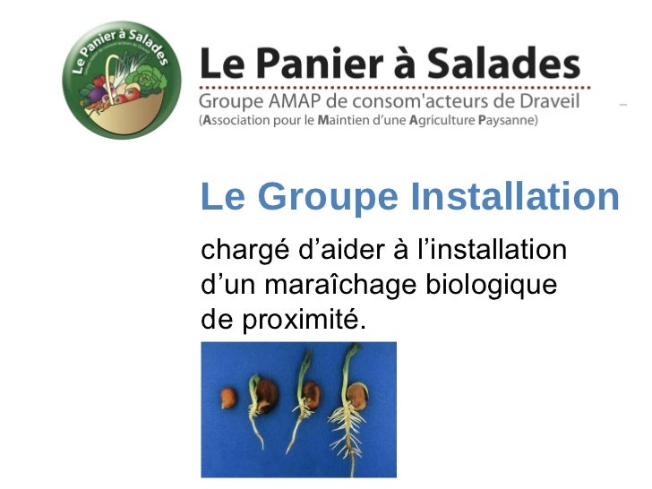 Le Groupe Installationchargé d'aider à l'installationd'un maraîchage biologiquede proximité.