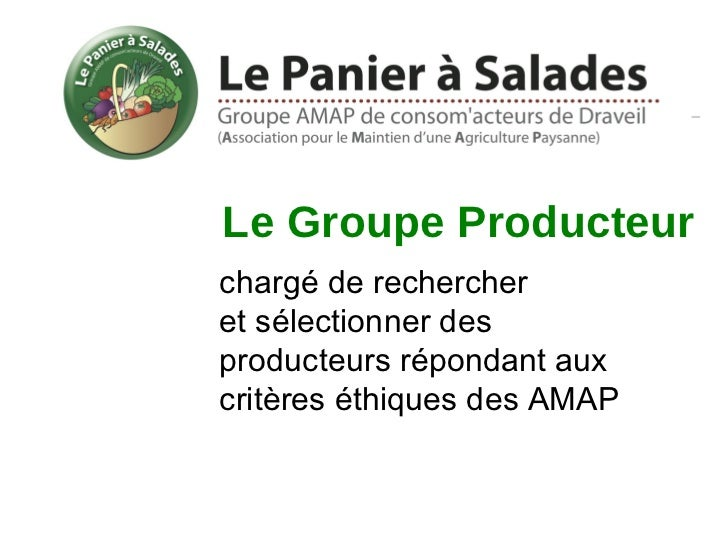 Le Groupe Producteurchargé de rechercheret sélectionner desproducteurs répondant auxcritères éthiques des AMAP