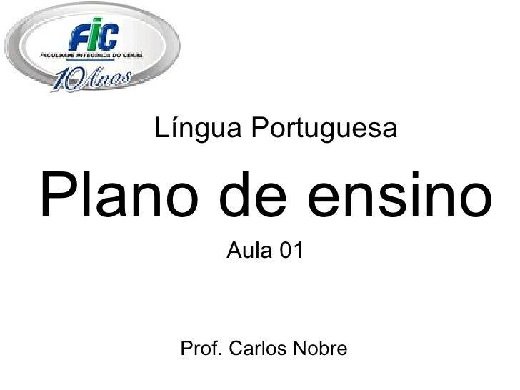 Língua Portuguesa Plano de ensino Aula 01 Prof. Carlos Nobre