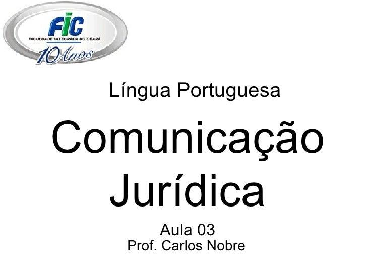 Língua Portuguesa Comunicação Jurídica Aula 03 Prof. Carlos Nobre