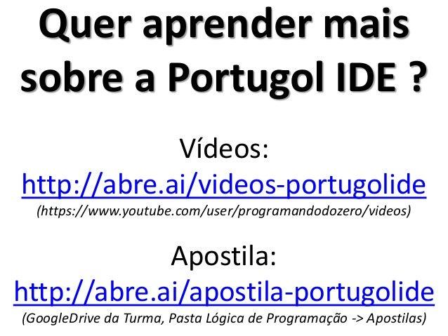 Mais uma IDE da linguagem Portugol  http://abre.ai/portugolstudio  (http://univali-l2s.github.io/Portugol-Studio-Site)