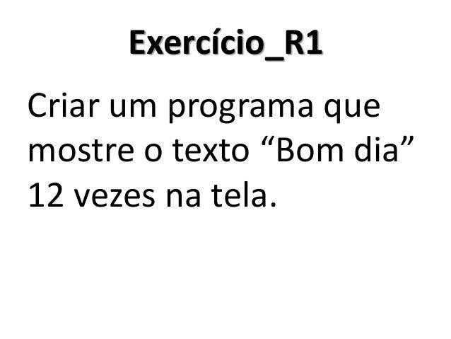 Exercício_R1 - Resolução em Algoritmo (usando o comando Enquanto)  1.Inicio  2. Inteiro Contador  3. Contador <- 1  4. Enq...