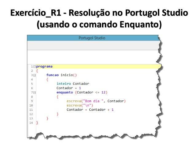Exercício_R1 - Resolução em Algoritmo (usando o comando Faça Enquanto)  1.Inicio  2. Inteiro Contador  3. Contador <- 1  4...