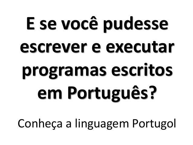 E se você pudesse escrever e executar programas escritos em Português? Conheça a linguagem Portugol