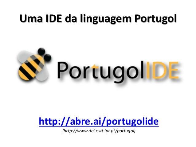 Uma IDE da linguagem Portugol  http://abre.ai/portugolide  (http://www.dei.estt.ipt.pt/portugol)