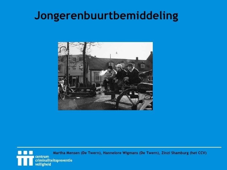 Jongerenbuurtbemiddeling Martha Mensen (De Twern), Hannelore Wigmans (De Twern), Zinzi Shamburg (het CCV)