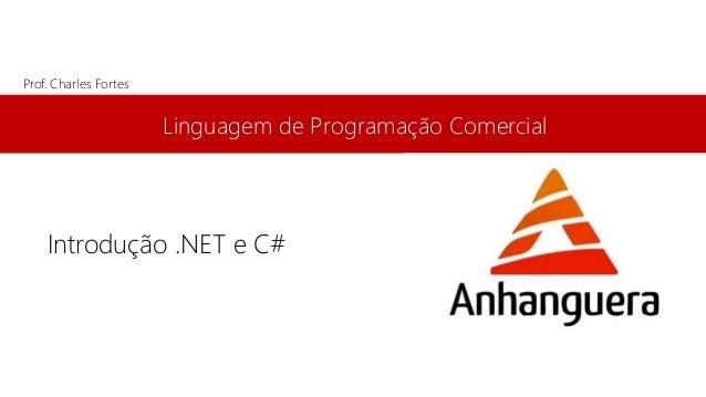 Linguagem de Programação Comercial  Prof. Charles Fortes  Introdução .NET e C#