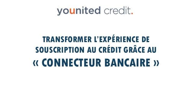 TRANSFORMER L'EXPÉRIENCE DE SOUSCRIPTION AU CRÉDIT GRÂCE AU « CONNECTEUR BANCAIRE »