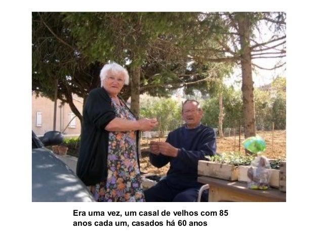 Era uma vez, um casal de velhos com 85 anos cada um, casados há 60 anos
