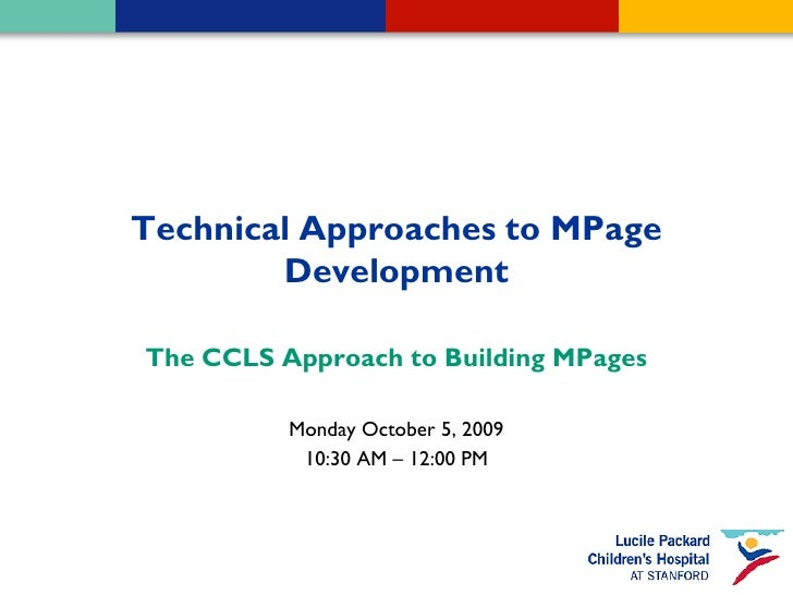 Technical Approaches to MPage         Development  The CCLS Approach to Building MPages            Monday October 5, 2009 ...