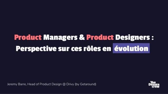 1 Product Managers & Product Designers : Perspective sur ces rôles en évolution .