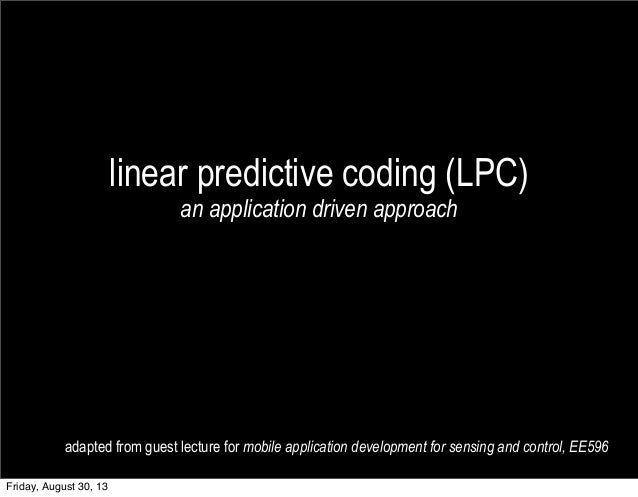 linear predictive coding (LPC) an application driven approach adapted from guest lecture for mobile application developmen...