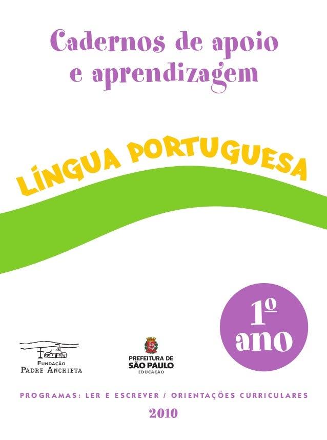 1o ano 2010 Cadernos de apoio e aprendizagem lIngua portuguesa P R O G R A M A S : L E R E E S C R E V E R / O R I E N T A...