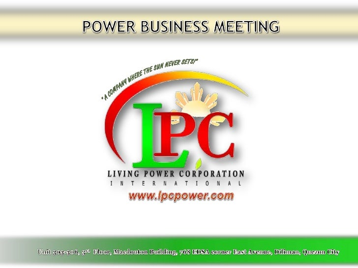 """POWER BUSINESS MEETING<br />"""" A COMPANY Where the sun never sets!""""<br />www.lpcpower.com<br /> Unit 303-306, 3rd  Floor, M..."""