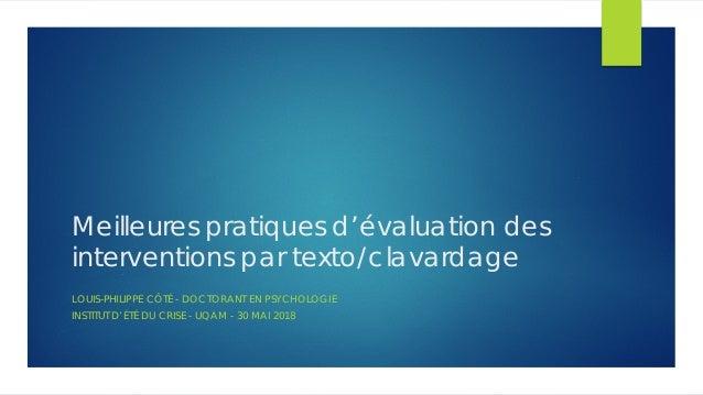 Meilleures pratiques d'évaluation des interventions par texto/clavardage LOUIS-PHILIPPE CÔTÉ - DOCTORANT EN PSYCHOLOGIE IN...