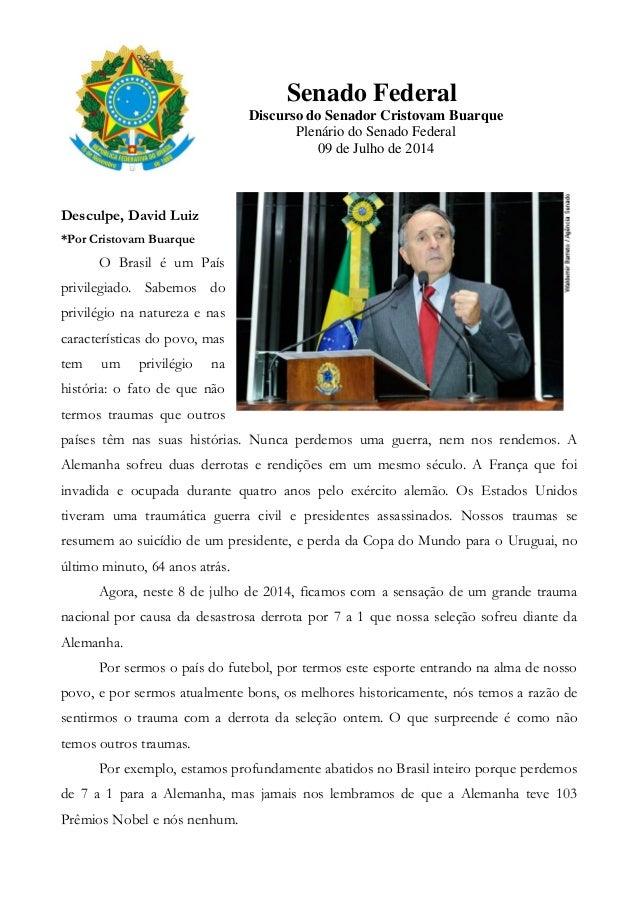 Senado Federal Discurso do Senador Cristovam Buarque Plenário do Senado Federal 09 de Julho de 2014 Desculpe, David Luiz *...