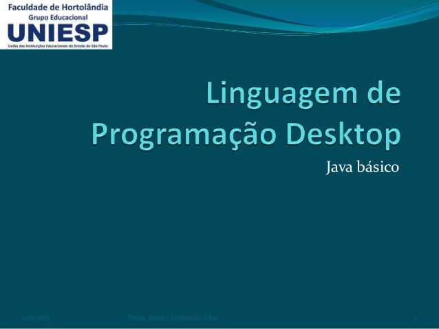 Java básico22/1/2013   Profa. Suzete Freitas da Silva                 1